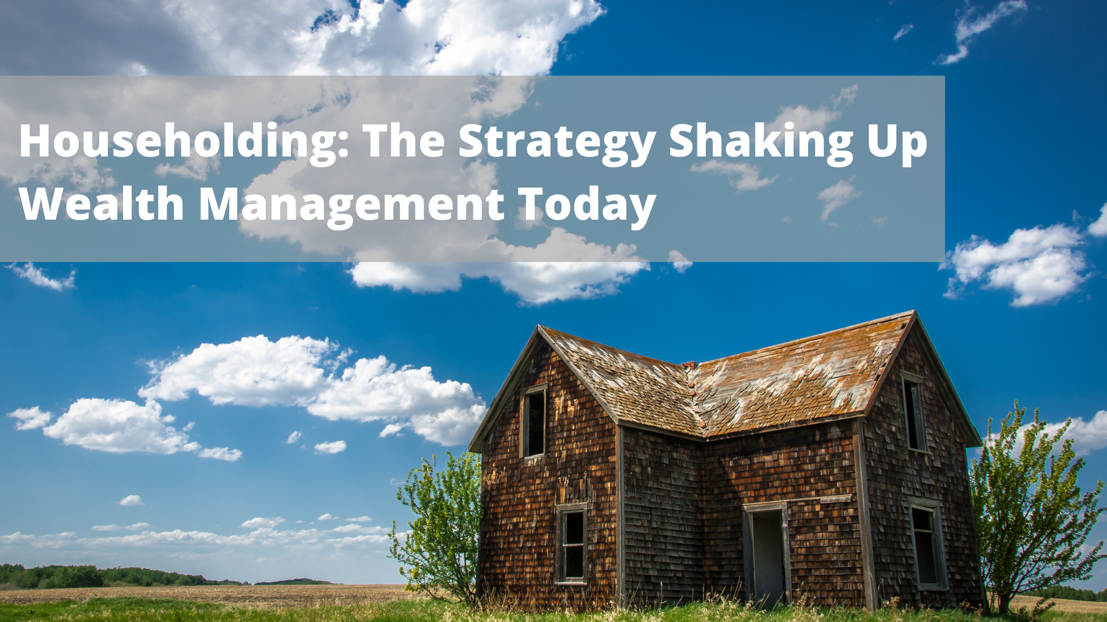 Householding: the strategy shaking up wealth management today