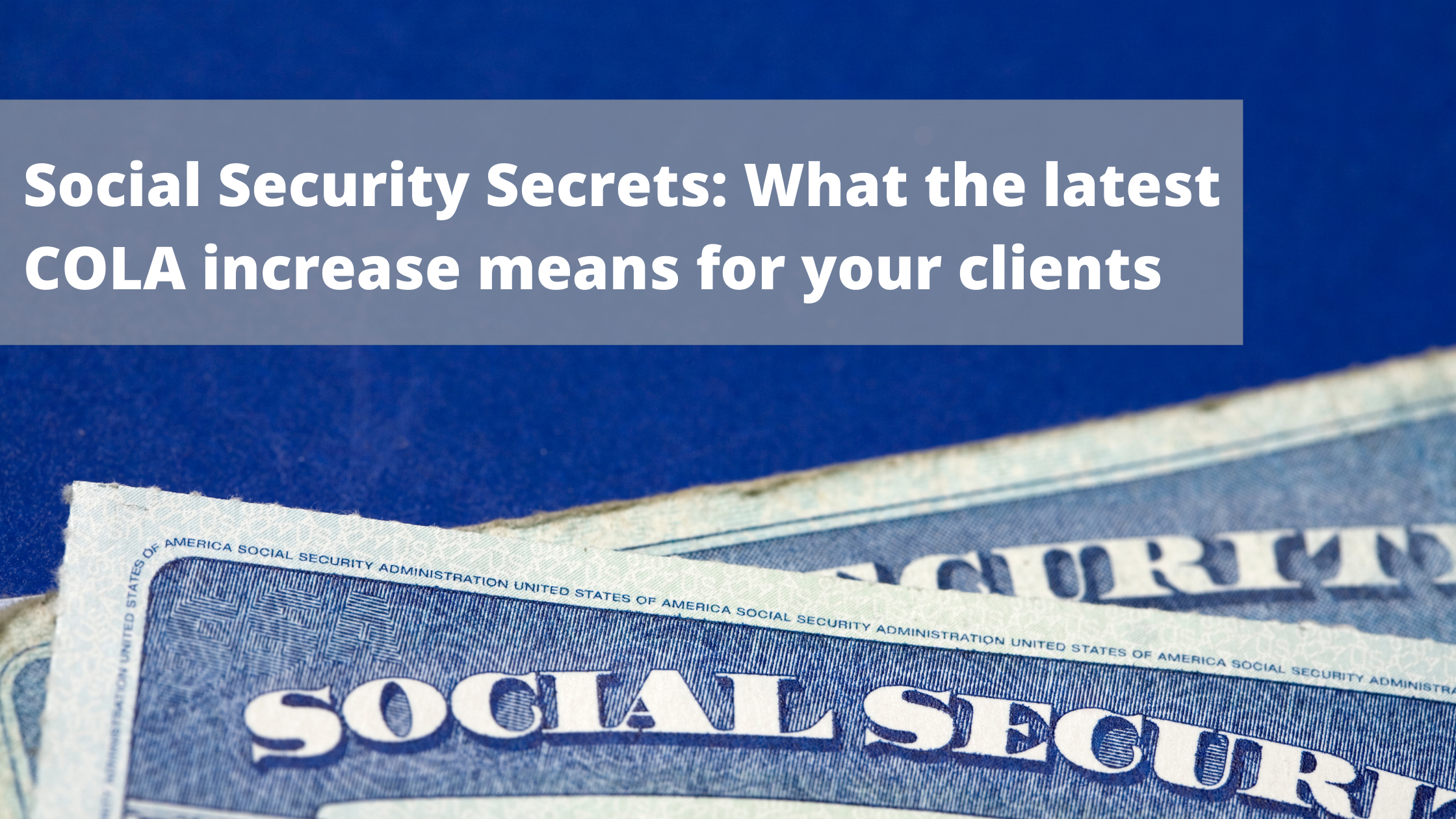 Social Security Secrets: What the latest COLA increase means for your clients